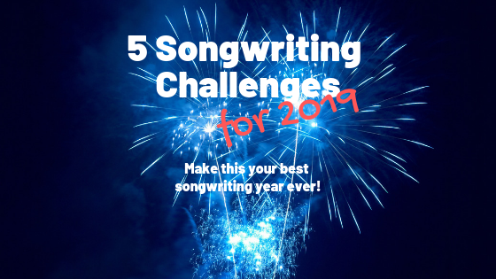 5 Songwriting Challenges for 2019