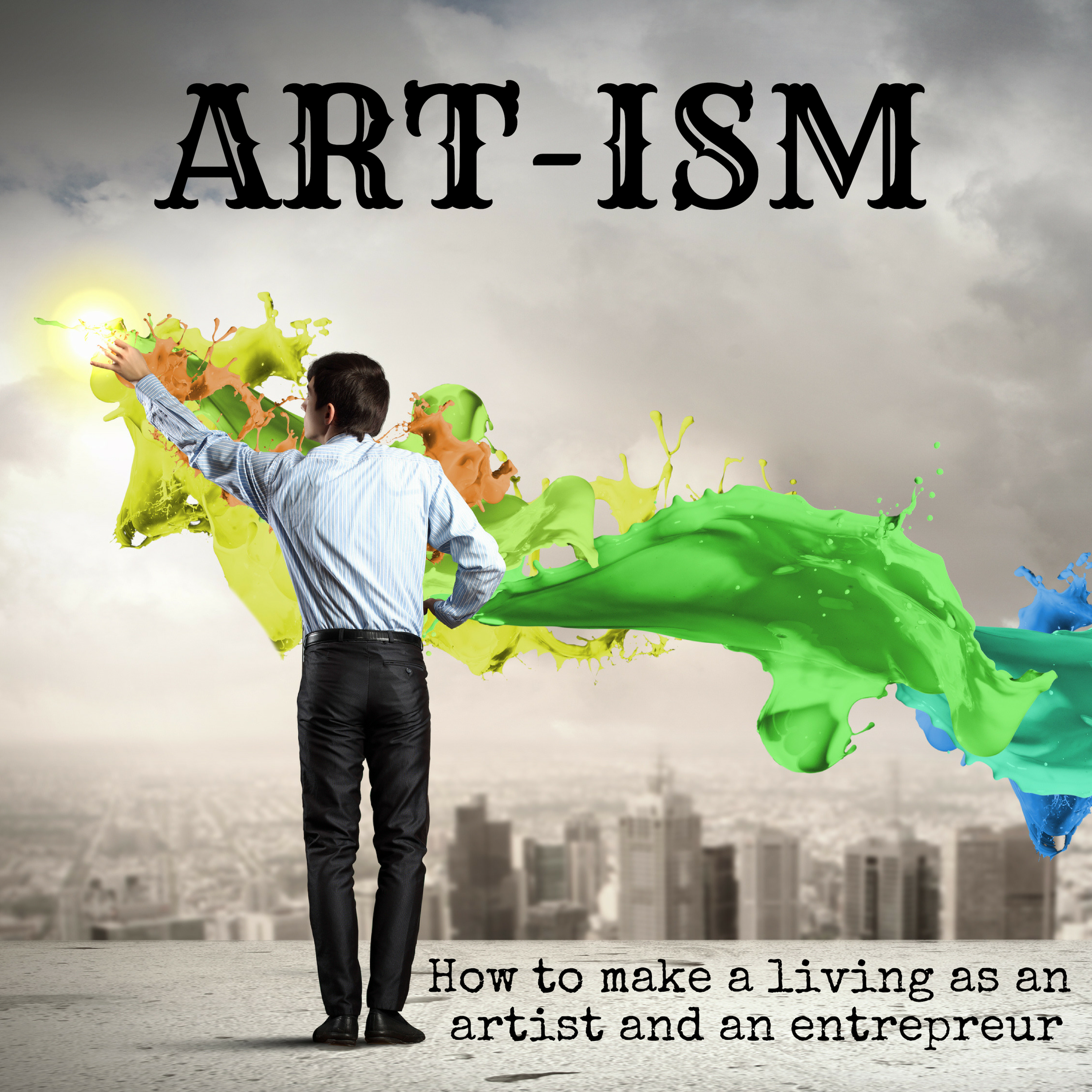 The Art-ism Podcast: How to make a living as an artist and an entrepreneur